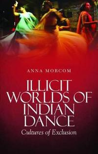 Illicit Worlds of Indian Dance