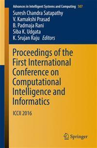 Proceedings of the First International Conference on Computational Intelligence and Informatics