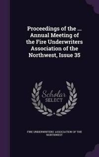Proceedings of the ... Annual Meeting of the Fire Underwriters Association of the Northwest, Issue 35