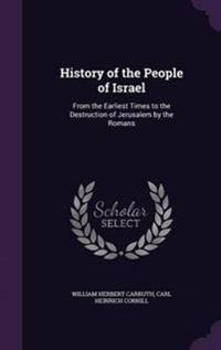 History of the People of Israel, from the Earliest Times to the Destruction of Jerusalem by the Romans;