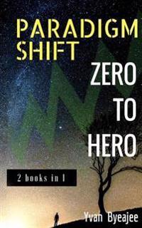 Paradigm Shift & Zero to Hero: 2 Books in 1