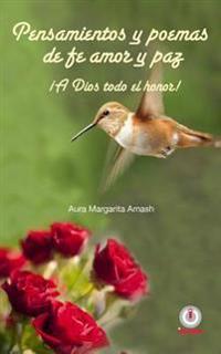 Pensamientos y Poemas de Fe, Amor y Paz: A Dios Todo El Honor!
