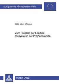 Zum Problem Der Leerheit (śūnyatā) In Der Prajnāpāramitā = Zum Problem Der Leerheit (ś ū Nyatā ) In