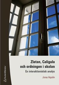 Zlatan, Caligula och ordningen i skolan - En interaktionistisk analys
