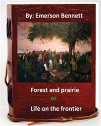 Forest and Prairie; Or, Life on the Frontier. by: Emerson Bennett (Original Vers