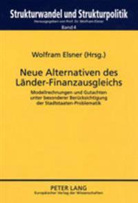 Neue Alternativen Des Laender-Finanzausgleichs: Modellrechnungen Und Gutachten Unter Besonderer Beruecksichtigung Der Stadtstaaten-Problematik