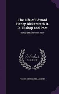 The Life of Edward Henry Bickersteth D. D., Bishop and Poet