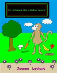 La Scimmia Che Cambia Colore: A Lovely Story in Italian about a Monkey That Changes Colour