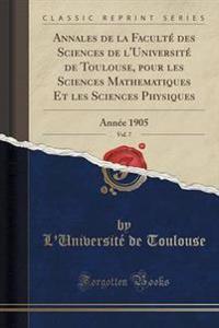 Annales de la Facult� Des Sciences de L'Universit� de Toulouse, Pour Les Sciences Mathematiques Et Les Sciences Physiques, Vol. 7