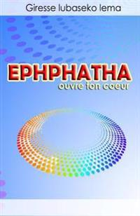 Ephphatha Ouvre Ton Coeur