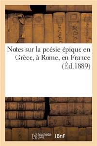 Notes Sur La Po�sie �pique En Gr�ce, � Rome, En France