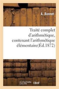 Trait� Complet d'Arithm�tique, Contenant l'Arithm�tique �l�mentaire