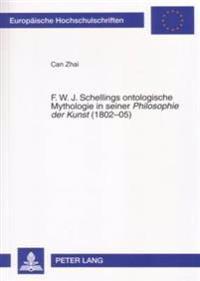 F. W. J. Schellings Ontologische Mythologie in Seiner Philosophie Der Kunst (1802-05)