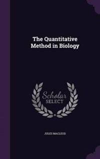 The Quantitative Method in Biology
