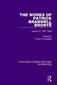 The Works of Patrick Branwell Brontë 1837-1848