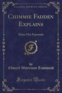 Chimmie Fadden Explains