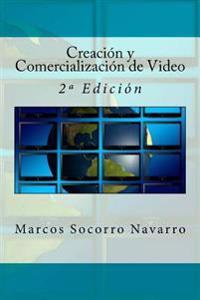 Creacion y Comercializacion de Video: 2a Edicion