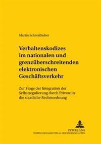 Verhaltenskodizes Im Nationalen Und Grenzueberschreitenden Elektronischen Geschaeftsverkehr: Zur Frage Der Integration Der Selbstregulierung Durch Pri