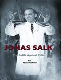 Jonas Salk: The Battle Against Polio