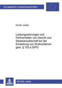 Leistungsstoerungen Und Fehlverhalten Von Gericht Und Staatsanwaltschaft Bei Der Einstellung Von Strafverfahren Gem. § 153 a Stpo