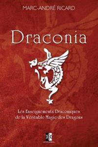 Draconia: Les Enseignements Draconiques de La Veritable Magie Des Dragons