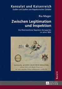 Zwischen Legitimation Und Inspektion: Die Rheinlandreise Napoleon Bonapartes Im Jahre 1804