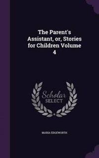 The Parent's Assistant, Or, Stories for Children Volume 4