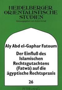 Der Einfluss Des Islamischen Rechtsgutachtens (Fatwa) Auf Die Aegyptische Rechtspraxis: Am Beispiel Des Musikhoerens