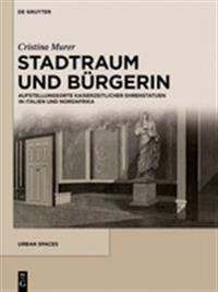 Stadtraum Und Bürgerin: Aufstellungsorte Kaiserzeitlicher Ehrenstatuen in Italien Und Nordafrika