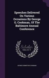 Speeches Delivered on Various Occasions by George G. Cookman, of the Baltimore Annual Conference