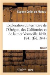 Exploration Du Territoire de l'Or gon, Des Californies Et de la Mer Vermeille, 1840   1842 Tome 2