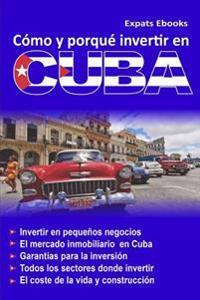 Como y Por Que Invertir En Cuba