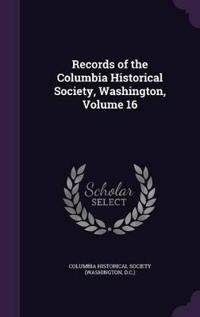 Records of the Columbia Historical Society, Washington; Volume 16