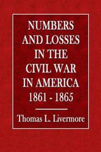 Numbers and Losses in the Civil War in America 1861 - 65