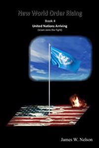 New World Order Rising Book 4: United Nations Arriving (Islam Joins the Fight)