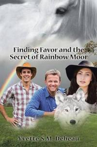 Finding Favor and the Secret of Rainbow Moor
