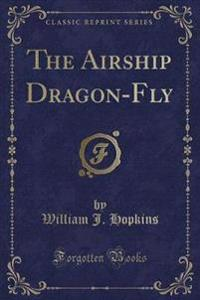 The Airship Dragon-Fly (Classic Reprint)