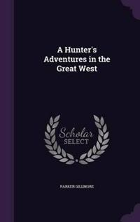 A Hunter's Adventures in the Great West