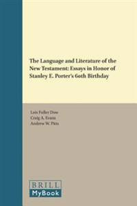 The Language and Literature of the New Testament: Essays in Honor of Stanley E. Porter's 60th Birthday