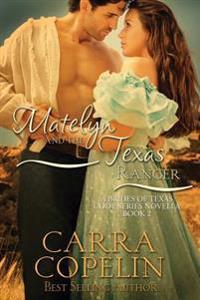 Matelyn and the Texas Ranger: A Brides of Texas Code Series Novella