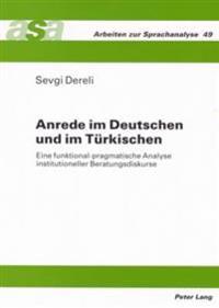Anrede Im Deutschen Und Im Tuerkischen: Eine Funktional-Pragmatische Analyse Institutioneller Beratungsdiskurse