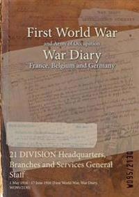 21 DIVISION Headquarters, Branches and Services General Staff : 1 May 1916 - 17 June 1916 (First World War, War Diary, WO95/2130)