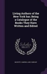 Living Authors of the New York Bar; Being a Catalogue of the Books They Have Written and Edited