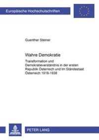 Wahre Demokratie?: Transformation Und Demokratieverstaendnis in Der Ersten Republik Oesterreich Und Im Staendestaat Oesterreich 1918-1938