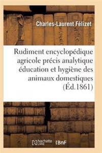 Rudiment Encyclopedique Agricole Precis Analytique Education Hygiene Des Divers Animaux Domestiques
