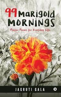 99 Marigold Mornings: Prayer Poems for Everyday Life