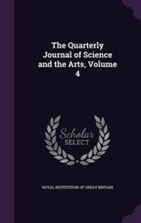 The Quarterly Journal of Science and the Arts, Volume 4