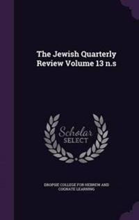 The Jewish Quarterly Review Volume 13 N.S