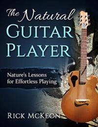 The Natural Guitar Player: Nature's Lessons for Effortless Playing