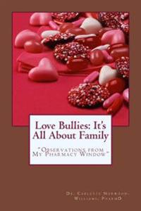 Love Bullies: It's All about Family: Observations from My Pharmacy Window